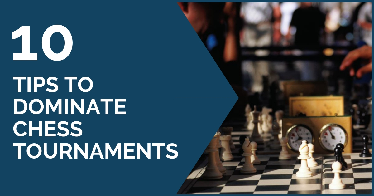 10 tips to dominate chess tournaments