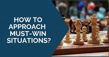 How to approach MUST-WIN situations?