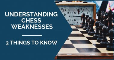 Understanding Chess Weaknesses – 3 Things to Know