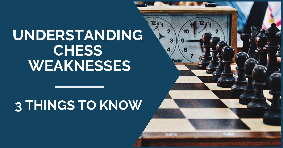 understanding chess weaknesses