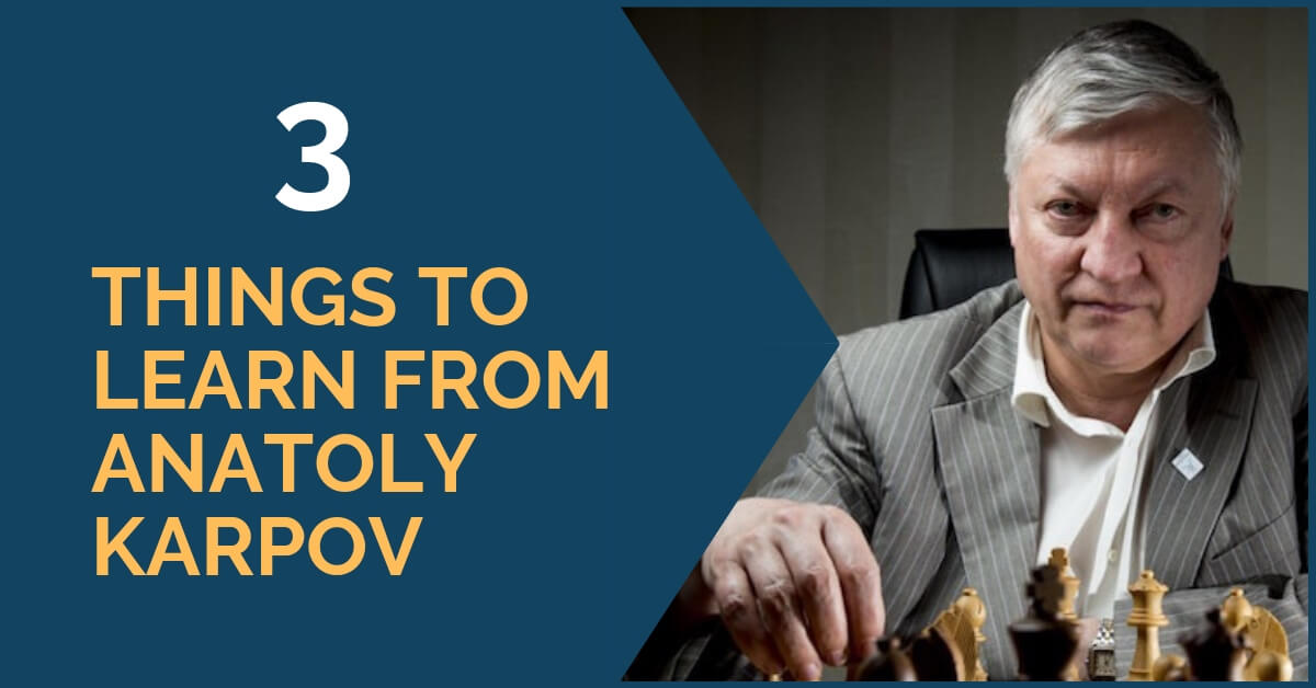 3 Things to Learn from Anatoly Karpov