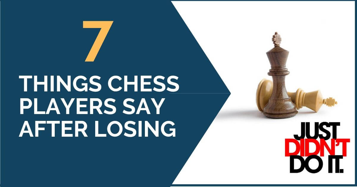 7 Things Chess Players Say After Losing a Game