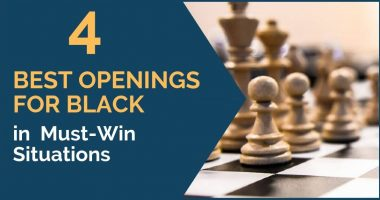 4 Best Openings for Black in 'Must-Win' Situations