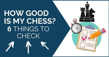 How Good is My Chess: 6 Things to Check