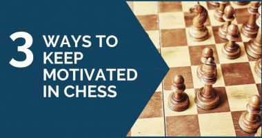 Top 3 Ways to Keep Motivated in Chess