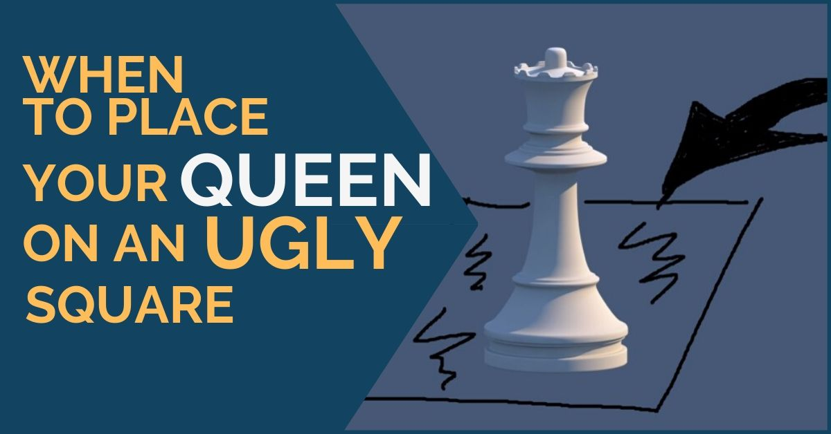 when to place queen on ugly squares