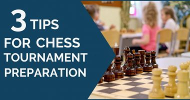 3 Tips for Chess Tournament Preparation