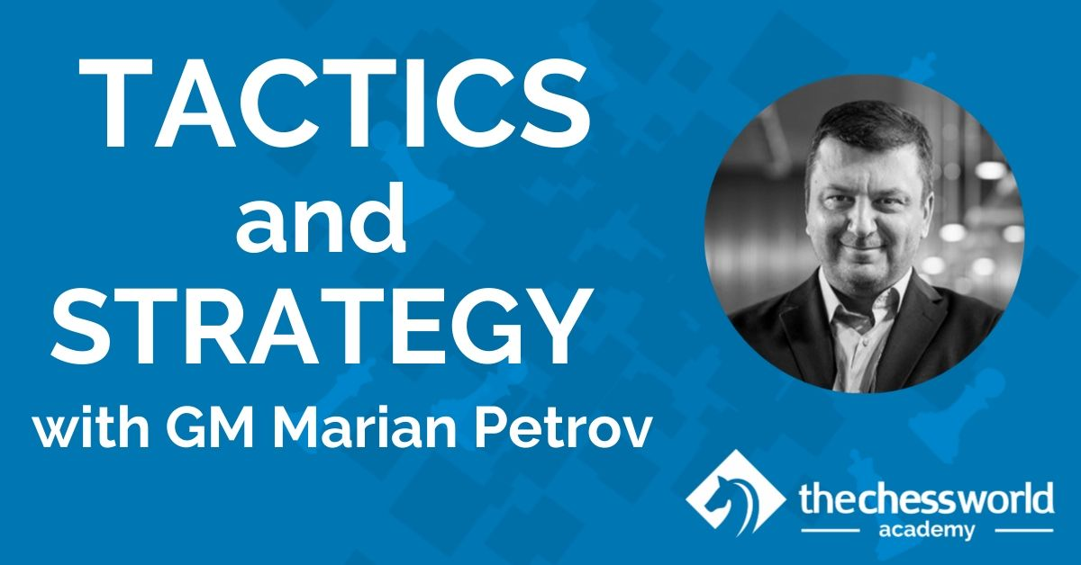 Tactics and Strategy with GM Marian Petrov [TCW Academy]