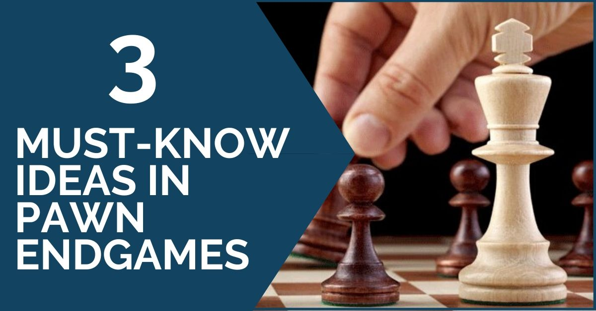 3 Must-Know Ideas in Pawn Endgames