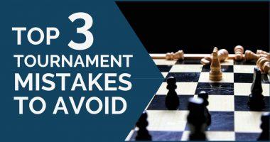 Top 3 Chess Tournament Mistakes to Avoid