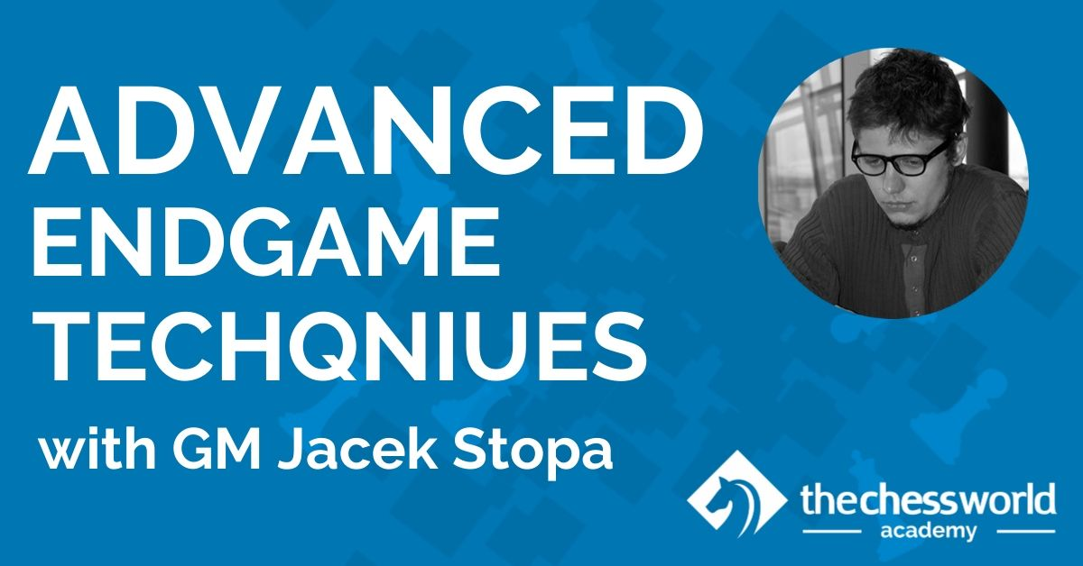 Advanced Endgame Techqniues with GM Jacek Stopa [TCW Academy]