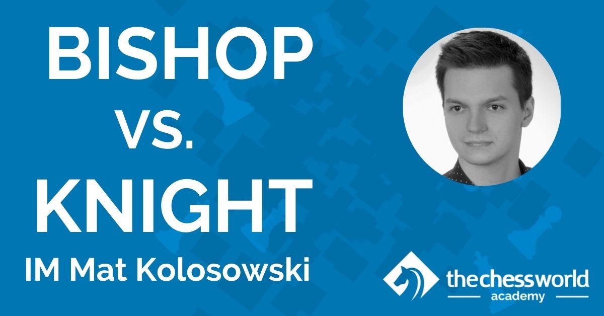 Bishop vs. Knight with IM Mat Kolosowski [TCW Academy]