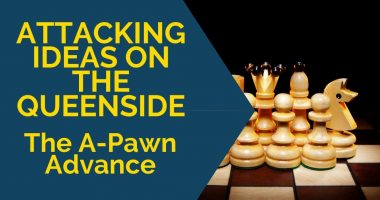 Attacking Ideas on the Queenside: The A-Pawn Advance