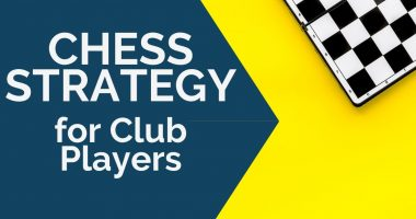 Chess Strategy for Club Players – Complete Guide