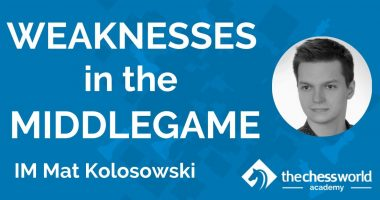 Weaknesses in the Middlegame with IM Mat Kolosowski [TCW Academy]
