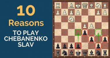 10 Reasons to Play the Chebanenko Slav