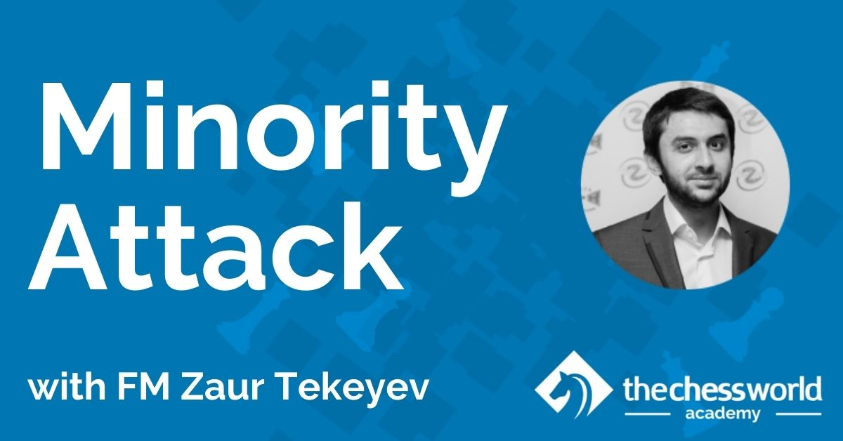 The Minority Attack with FM Zaur Tekeyev [TCW Academy]