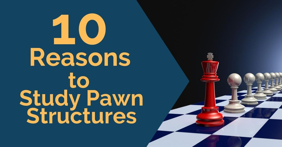 10 reasons study pawn structures