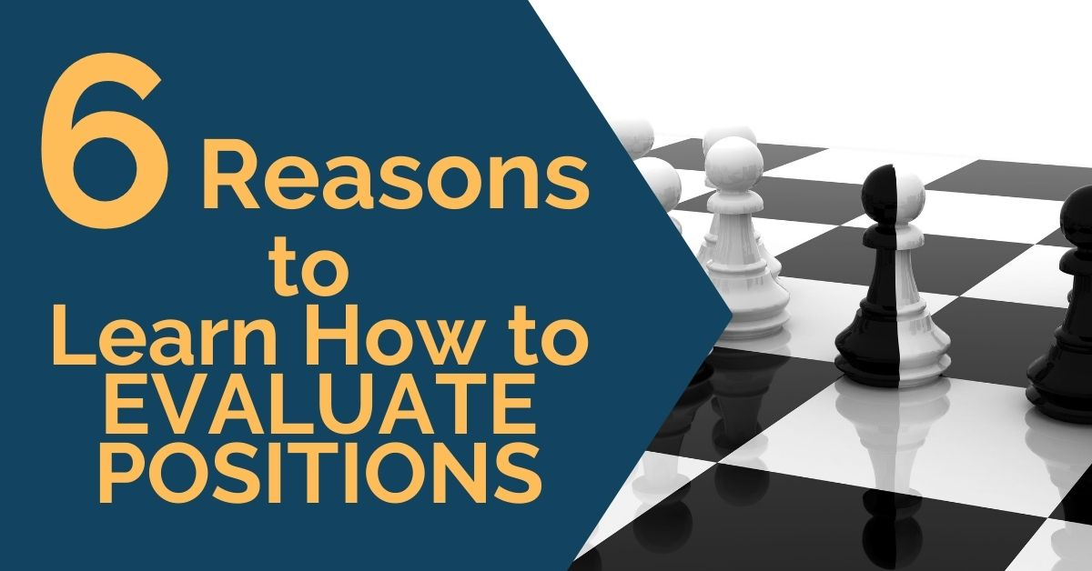 6 Reasons to Learn How to Evaluate Positions