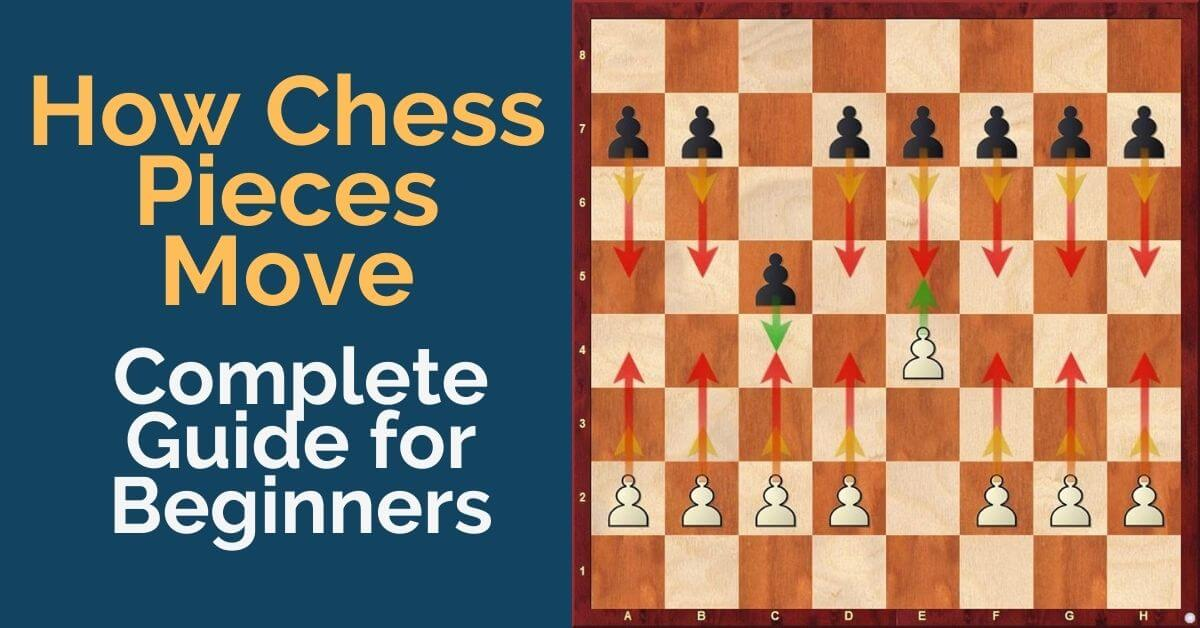how chess pieces move complete guide beginners