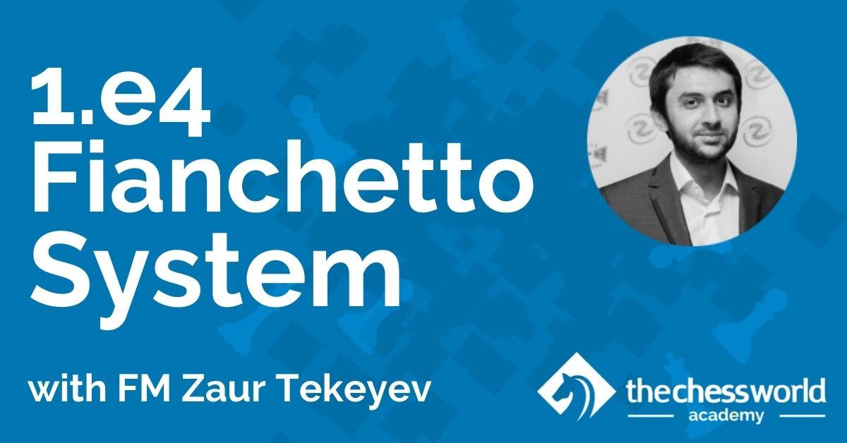 1.e4 Fianchetto System with FM Zaur Tekeyev [TCW Academy]