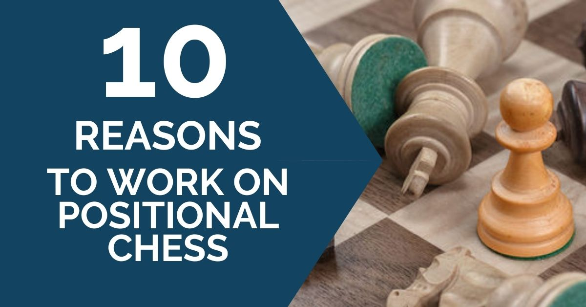10 Reasons to Work on Positional Chess
