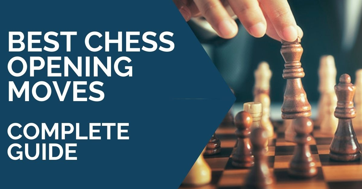 Best Chess Opening Moves Complete Guide