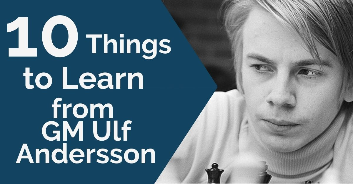 10 things to learn from GM Ulf Andersson