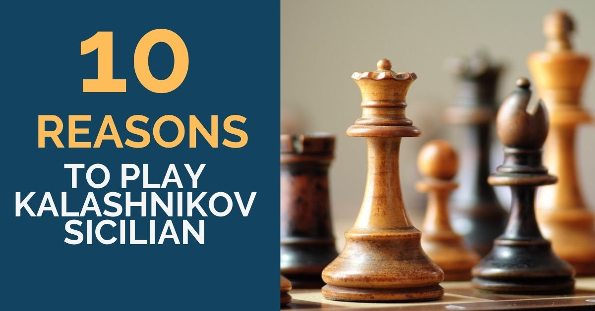 10 Reasons to Play Kalashnikov Sicilian