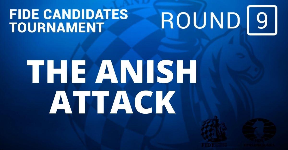 Fide Candidates Tournament – Anish Attack: Round 9