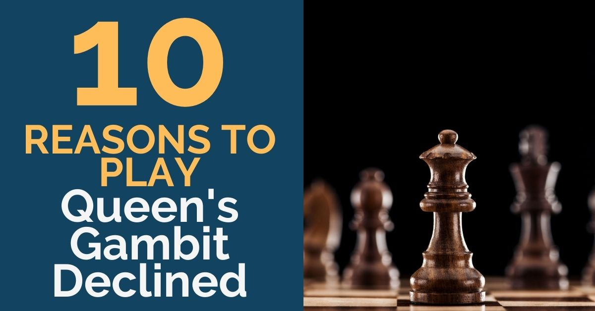10 reasons to play queens gambit declined