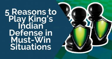 5 Reasons to Play King's Indian Defense in Must-Win Situations