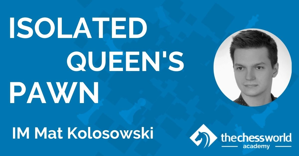 Isolated Queen's Pawn with IM Mat Kolosowski [TCW Academy]