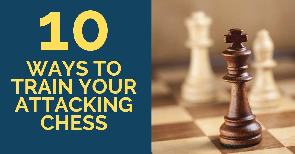 10 ways train attacking chess