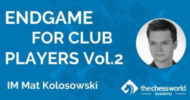 Endgame for Club Players Vol.2 with IM Mat Kolosowski [TCW Academy]